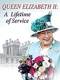 Queen Elizabeth II: A Lifetime of Service