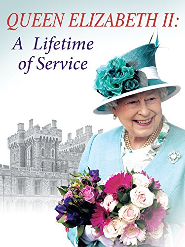 Queen Elizabeth II: A Lifetime of Service