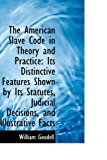 The American Slave Code in Theory and Practice, William Goodell, 1103894919