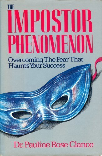 The Impostor Phenomenon: Overcoming the Fear That Haunts Your Success by Clance, Pauline Rose (1985) Hardcover