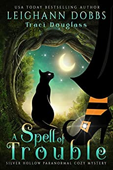 A Spell Of Trouble (Silver Hollow Paranormal Cozy Mystery Series Book 1) by [Dobbs, Leighann, Douglass, Traci]