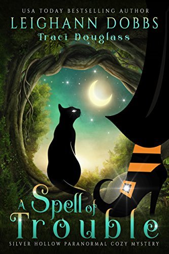 A Spell Of Trouble (Silver Hollow Paranormal Cozy Mystery Series Book -