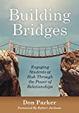 Building Bridges: Engaging Students at Risk Through the Power of Relationships (Building Trust and Positive Student-Teacher Relationships)