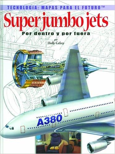 Jumbo Jets: Por Dentro y Por Fuera (Tecnologia: Mapas Para El Futuro) (Spanish Edition)