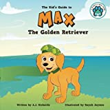 Max the Golden Retriever: The Kid's Guide to (A Puppy's New Home) (Volume 3)