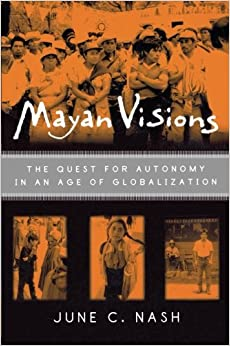 Mayan Visions: The Quest for Autonomy in an Age of Globalization