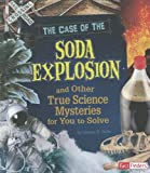 The Case of the Soda Explosion and Other True Science Mysteries for You to Solve, Darlene R. Stille, 142967623X