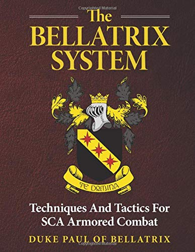 The Bellatrix System: Techniques And Tactics For SCA Armored Combat