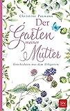Der Garten meiner Mutter: Geschichten aus dem Erbgarten