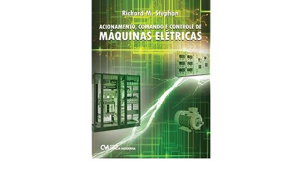Acionamento, Comando E Controle De Maquinas Eletricas (Em Portuguese do Brasil): Richard M. Stephan: 9788539903542: Amazon.com: Books