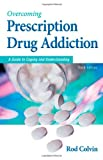 Overcoming Prescription Drug Addiction, Rod Colvin, 1886039887