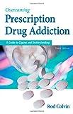 Overcoming Prescription Drug Addiction, Rod Colvin, 1886039887