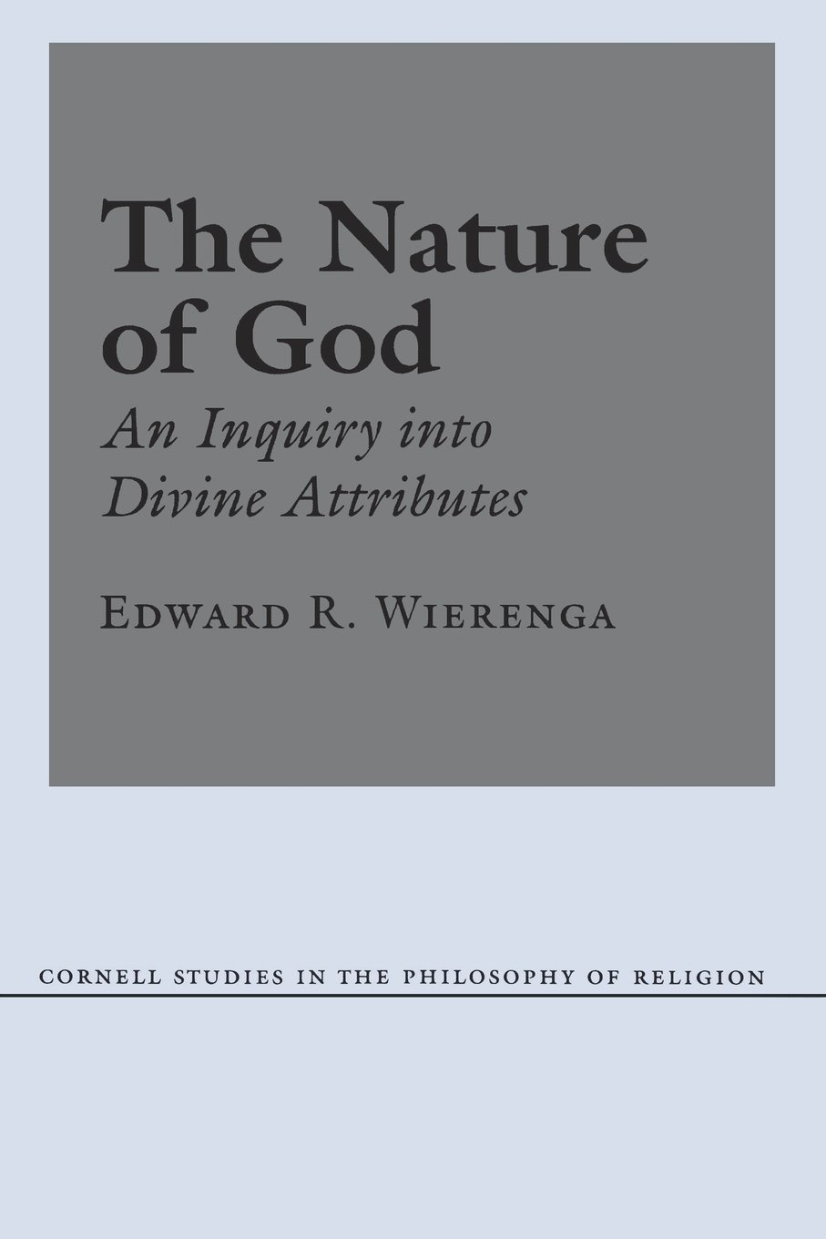 Read Online The Nature of God: An Inquiry into Divine Attributes (Cornell Studies in the Philosophy of Religion) PDF