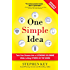 One Simple Idea, Revised and Expanded Edition: Turn Your Dreams into a Licensing Goldmine While Letting Others Do the Work (Business Books)