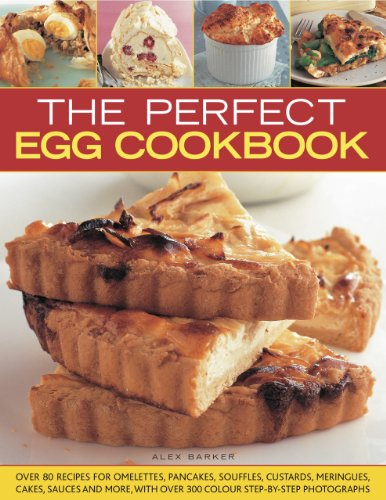 The Perfect Egg Cookbook: Get boiling, scrambling, poaching, whisking and baking