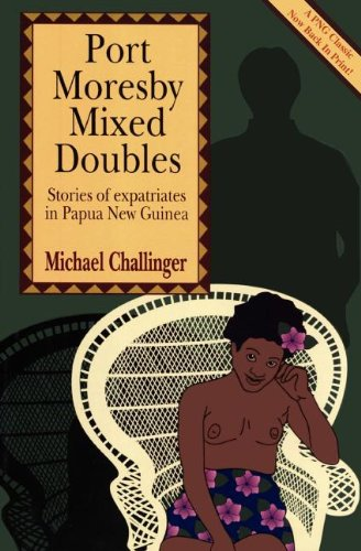 Port Moresby Mixed Doubles: Stories of Expatriates in Papua New Guinea