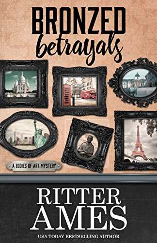 Bronzed Betrayals (A Bodies of Art Mystery Book 5) by [Ames, Ritter]