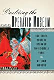 Building the Operatic Museum (Eastman Studies in Music)