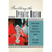 Building the Operatic Museum (Eastman Studies in Music)