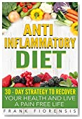 Anti-Inflammatory diet: 30 Day Strategy to Recover Your Health and Live a Pain Free Life (Immune System, Anti-Inflammatory Diet For Beginners, Inflammation, Anti-Inflammatory Recipes, Book 1)