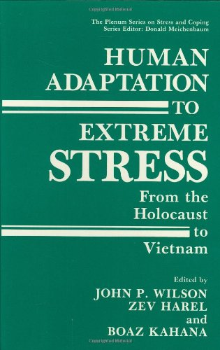 Human Adaptation to Extreme Stress: From the Holocaust to Vietnam (Springer Series on Stress and Coping) by John P Wilson