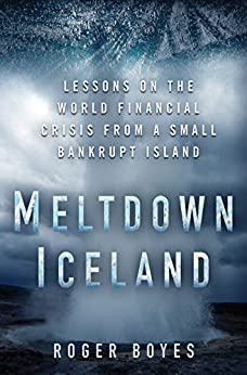 Meltdown Iceland: Lessons on the World Financial Crisis from a Small Bankrupt Island por [Boyes, Roger]