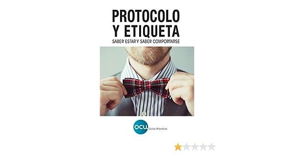 PROTOCOLO Y ETIQUETA: Saber estar y saber comportarse eBook ...