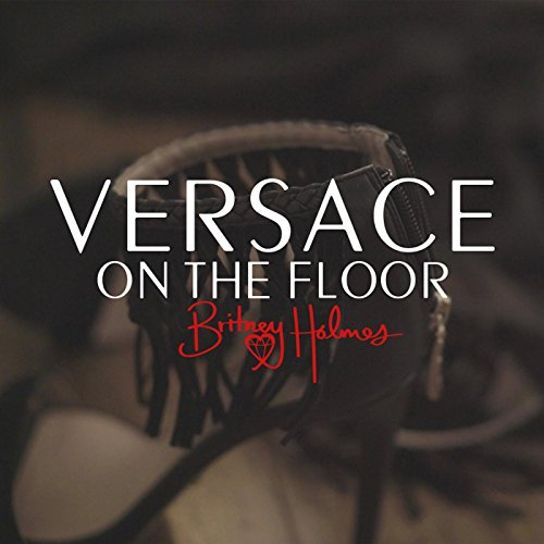 Versace On The Floor By Britney Holmes On Amazon Music