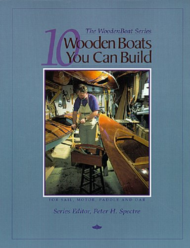 10 Wooden Boats You Can Build: For Sail, Motor, Paddle and Oar (The Woodenboat (Wooden Boatbuilding)