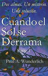 Cuando el Sol se Derrama: Parte 1 (Sol Derramado) (Spanish Edition)