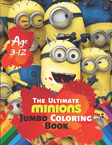 The Ultimate Minions Jumbo Coloring Book Age 3-12: Despicable Me Minions Coloring Book for Kids Coloring All Your Favorite Characters in Despicable Me Minions With 33 High quality Illustration -