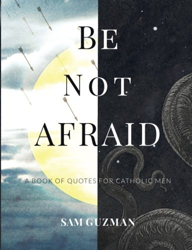 Be-Not-Afraid-A-Book-of-Quotes-for-Catholic-Men
