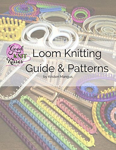 Loom Knitting Guide & Patterns: Perfect for Beginner to Advanced Loom Knitters (Loom Knitting Pattern)