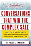 Conversations That Win the Complex Sale:  Using Power Messaging to Create More Opportunities, Differentiate your Solutions, and Close More Deals (Marketing/Sales/Advertising & Promotion)