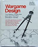 img - for Wargame Design: The History, Production, and Use of Conflict Simulation Games (Strategy & tactics staff study) book / textbook / text book