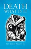 Death What Is It, Leroy Wright, 1481758268