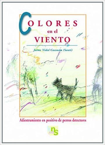 Colores en el viento : adiestramiento en positivo de perros detectores: Jaime Vidal Guzmán: 9788493662660: Amazon.com: Books