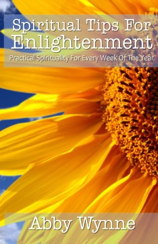 Spiritual Tips for Enlightenment: Practical Spirituality For Every Week Of The Year