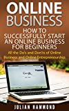 Business Online: How to Successfully Start an Online Business for Beginners: All the Do's and Don'ts of Online Business and Online Entrepreneurship (Business ... Business, Online Entrepreneurship)