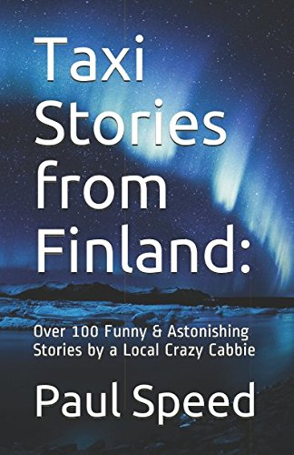 Taxi Stories from Finland: Over 100 Funny & Astonishing Stories by a Local Crazy Cabbie (Crazy Cabbie)