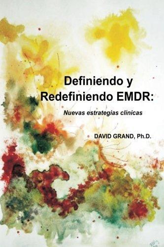 - Definiendo y Redefiniendo EMDR: Nuevas estrat??gias cl??nicas (Spanish Edition) by Ph.D., David Grand (2013-08-04)