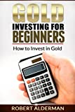 Gold Investing For Beginners: How to Invest in Gold