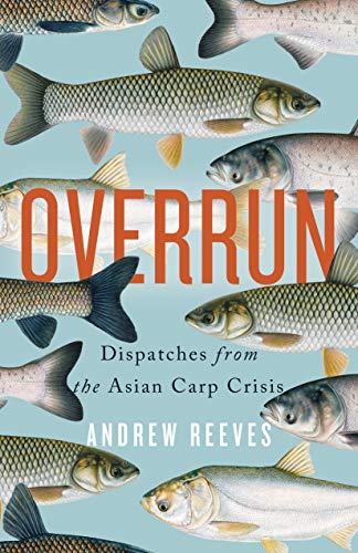 Overrun: Dispatches from the Asian Carp ()
