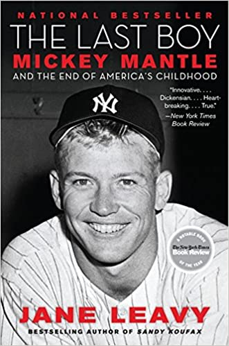 the last boy mickey mantle and the end of americas childhood jane leavy 9780060883539 amazoncom books
