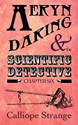 Aeryn Daring and the Scientific Detective, Chapter Six