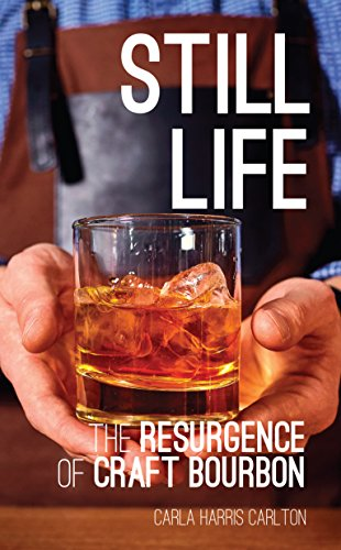 Still Life: The Resurgence of Craft Bourbon by Carla Harris Carlton