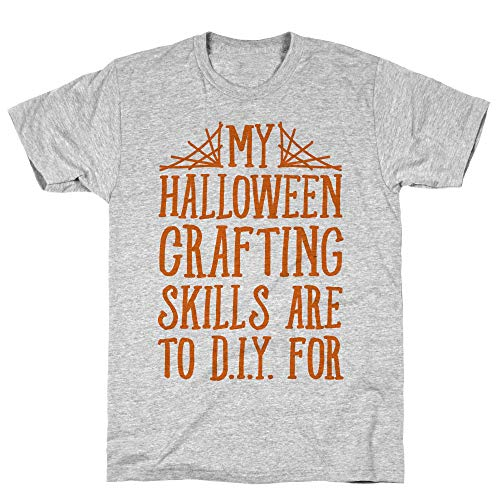 (LookHUMAN My Halloween Crafting Skills are to D.I.Y. for Small Athletic Gray Men's Cotton)