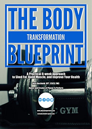 The Body Transformation Blueprint: A Practical 8-week Approach to Shed Fat, Build Muscle, and Improve Your Health