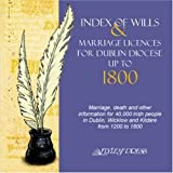 Index of Wills & Marriage Licenses for Dublin Diocese up to 1800