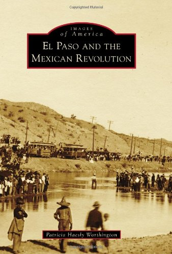 El Paso and the Mexican Revolution (Images of America)